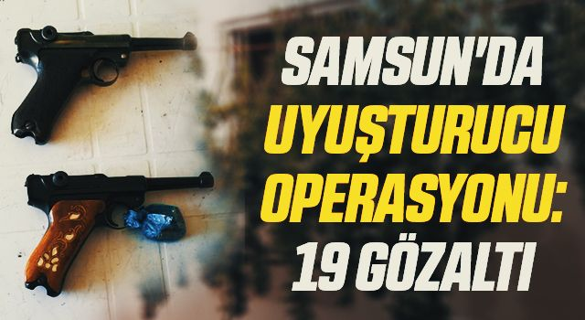 Samsun'da Uyuşturucu Operasyonu: 19 Gözaltı