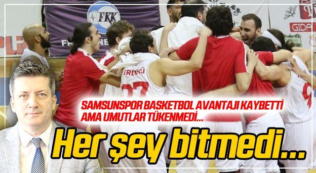 Samsunspor Basketbol avantajı kaybetti ama umutlar tükenmedi!