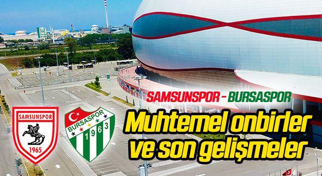 Samsunspor - Bursaspor (Muhtemel onbirler) Karşılaşma öncesi son gelişmeler...