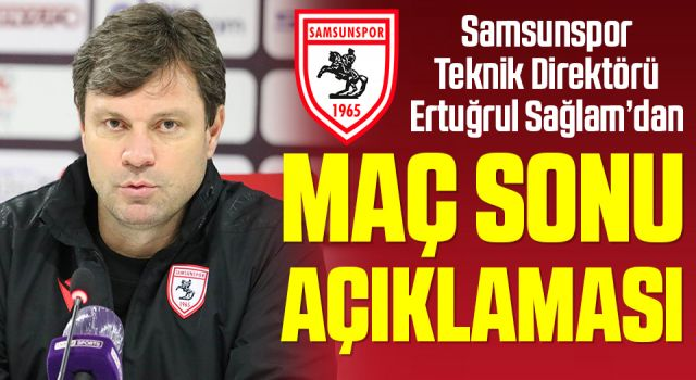 Samsunspor Teknik Direktörü Ertuğrul Sağlam'dan Bursaspor Maçı Sonrası Açıklama
