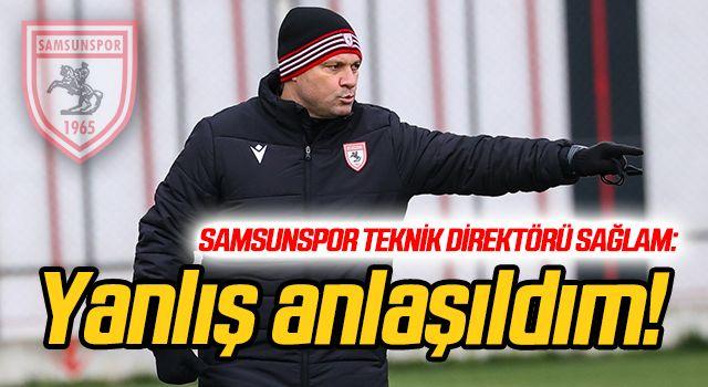 Samsunspor Teknik Direktörü Sağlam: Yanlış anlaşıldım