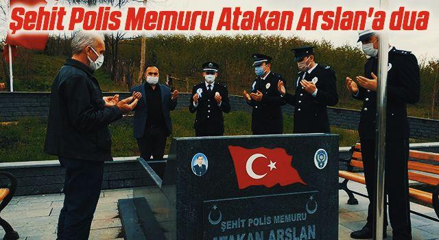 Şehit Polis Memuru Atakan Arslan'a dua