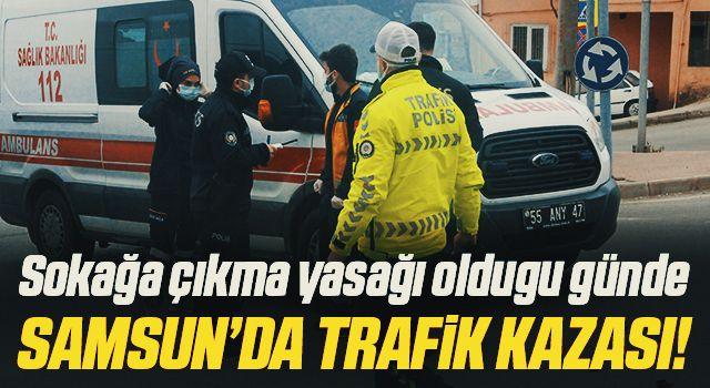 Sokağa çıkma yasağı oldugu günde Samsun'da trafik kazası!