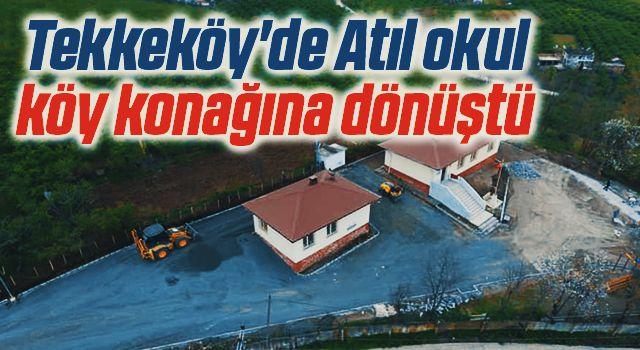 Tekkeköy'de Atıl okul köy konağına dönüştü
