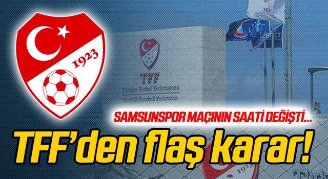 TFF'den flaş karar! Samsunspor maçının saati değişti...