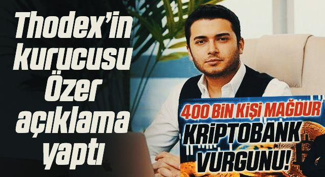 Thodex'in kurucusu Faruk Fatih Özer açıklama yaptı