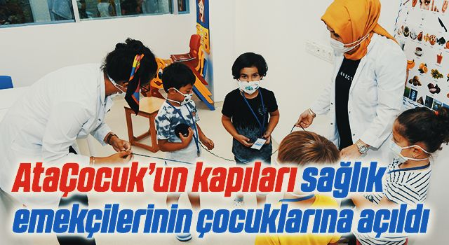 AtaÇocuk'un kapıları sağlık emekçilerininçocuklarına açıldı