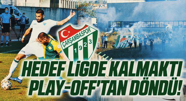 Çarşambaspor'da Hedef Ligde Kalmaktı Play-off'tan Döndü!