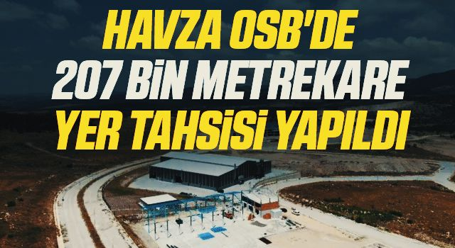 Havza OSB'de 207 bin 797 metrekare yer tahsisi yapıldı