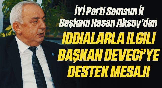 İYİ Parti Samsun İl Başkanı Hasan Aksoy'dan İddialarla İlgili Başkan Deveci'ye Destek Mesajı