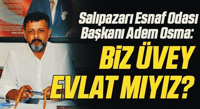 Salıpazarı Esnaf Odası Başkanı Adem Osma: Biz üvey evlat mıyız?