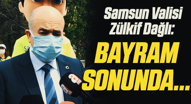 """Samsun Valisi Dağlı: """"Bayram sonunda vakalar daha da azalacak"""""""