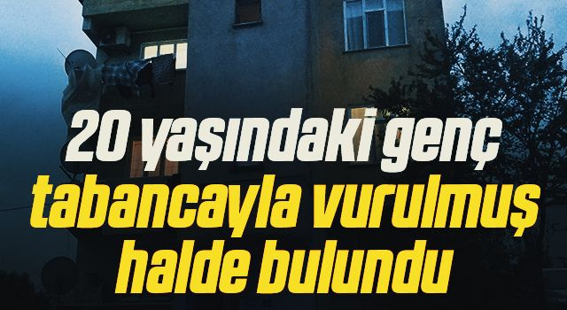 Samsun'da 20 yaşındaki genç tabancayla vurulmuş halde bulundu
