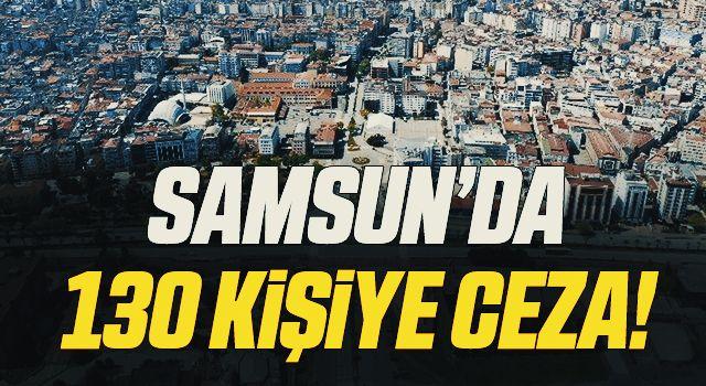 Samsun'da karantinayı ihlal eden 130 kişiye adli işlem