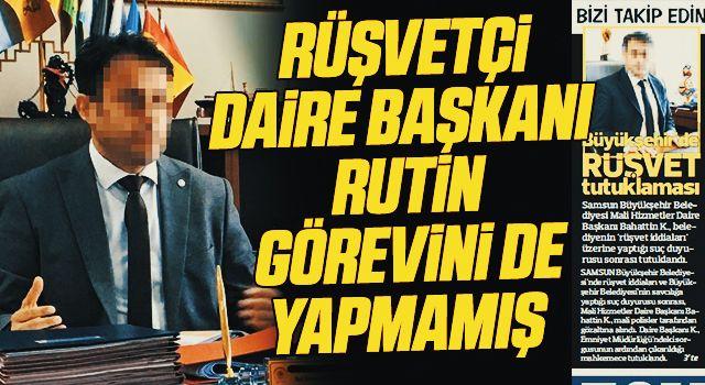 Samsun'da Rüşvetçi Daire Başkanı Rutin Görevini de Yapmamış