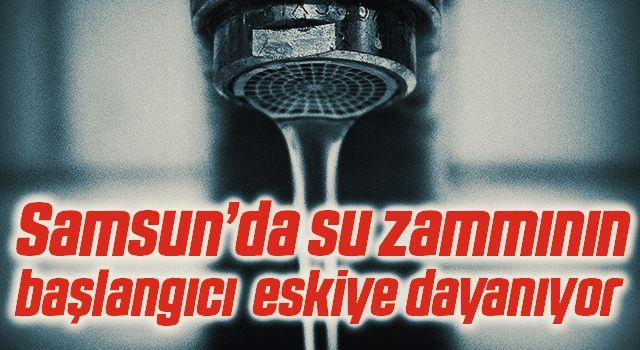 Samsun'da Su Zammının başlangıcıeskiye dayanıyor