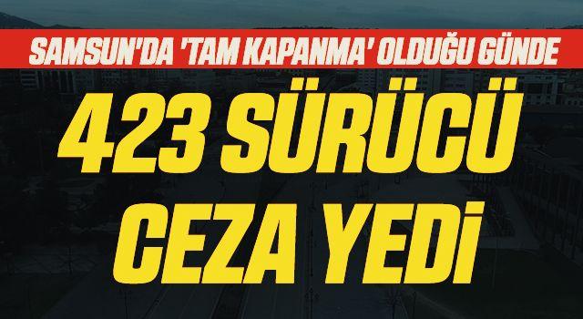 Samsun'da 'Tam Kapanma' Olduğu Günde 423 Sürüc Ceza Yedi