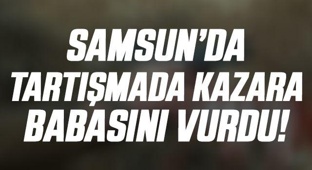 Samsun'da Tartışmada Kazara Babasını Vurdu!