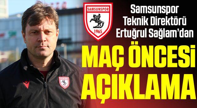 Samsunspor Teknik Direktörü Ertuğrul Sağlam'dan Adanaspor Maçı Öncesi Açıklama