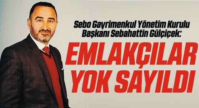 Sebo Gayrimenkul Yönetim Kurulu Başkanı Sebahattin Gülçiçek: Emlakçılaryok sayıldı