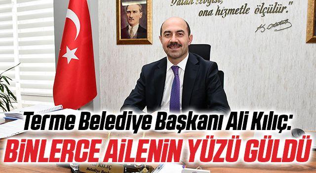 Terme Belediye Başkanı Ali Kılıç: Binlerce ailenin yüzü güldü