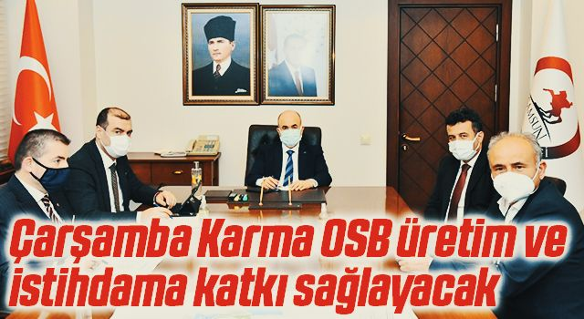 """Vali Dağlı: """"Çarşamba Karma OSB üretim ve istihdama katkı sağlayacak"""""""