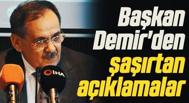 Başkan Demir'denşaşırtan açıklamalar
