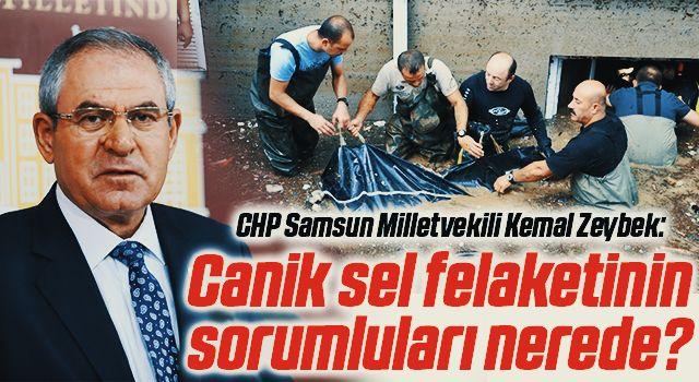 CHP Samsun Milletvekili Kemal Zeybek: Canik sel felaketinin sorumluları nerede?