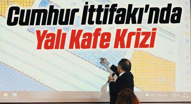 Cumhur İttifakı'nda Yalı Kafe Krizi