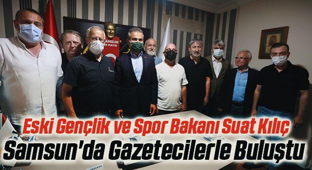 Eski Gençlik ve Spor Bakanı Suat Kılıç Samsun'da Gazetecilerle Buluştu