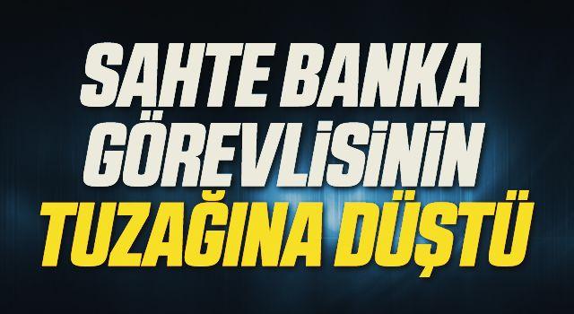 Sahte banka görevlisinin tuzağına düştü, 8 bin 249 lira dolandırıldı