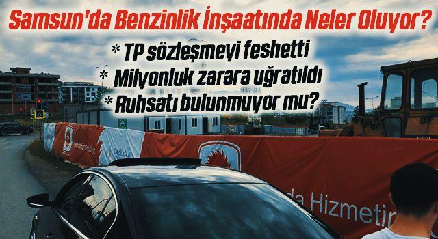 Samsun'da Benzinlik İnşaatında Neler Oluyor?