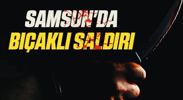 Samsun'da Genç Bıçaklı Saldırıya Uğradı!