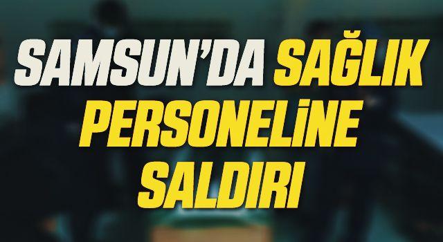 Samsun'da Sağlık personeline hastanede yumruklu saldırı