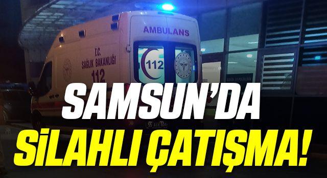 Samsun'da Silahlı Çatışma!