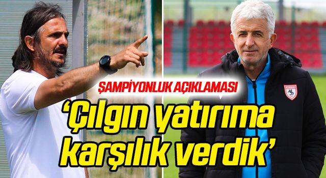 Samsunspor FA'dan şampiyonluk açıklaması: Çılgın yatırıma karşılık verdik
