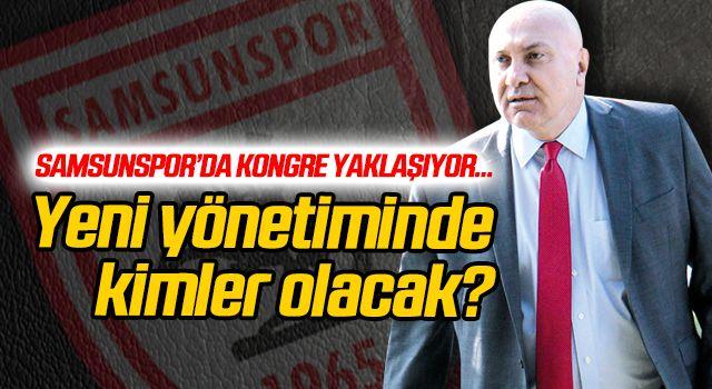 Samsunspor'da kongre yaklaşıyor! Yeni yönetimde kimler olacak?
