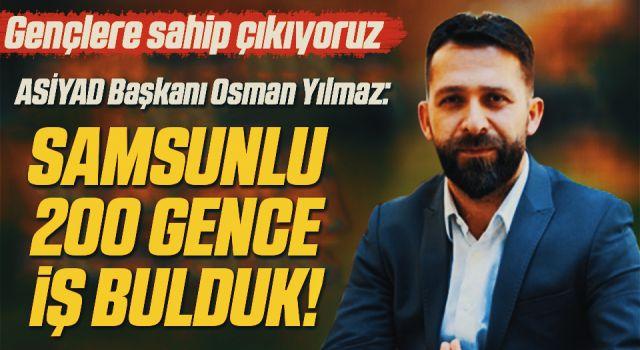 ASİYAD Başkanı Osman Yılmaz: Samsunlu 200 Gence İş Bulduk