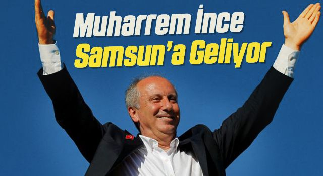 Memleket Partisi Genel Başkanı Muharrem İnce Samsun'a Geliyor!