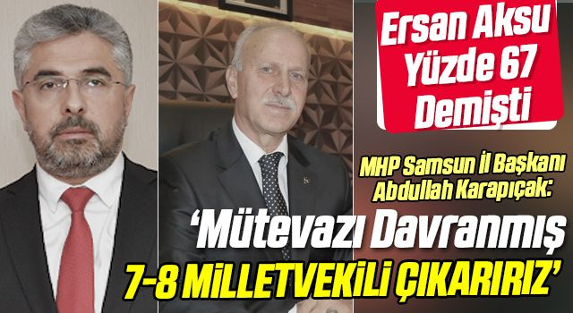 MHP Samsun İl Başkanı Karapıçak: Mütevazı Davranmış 7-8 Milletvekili Çıkarırız