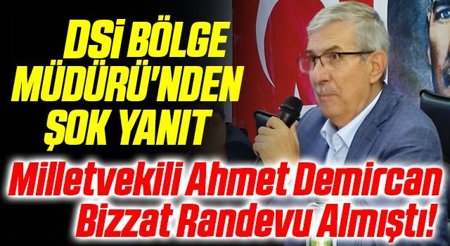Milletvekili Ahmet Demircan Bizzat Randevu Almıştı! DSİ Bölge Müdürü'nden Şok Yanıt