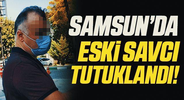 Samsun'da Eski Savcı FETÖ'dan Tutuklandı