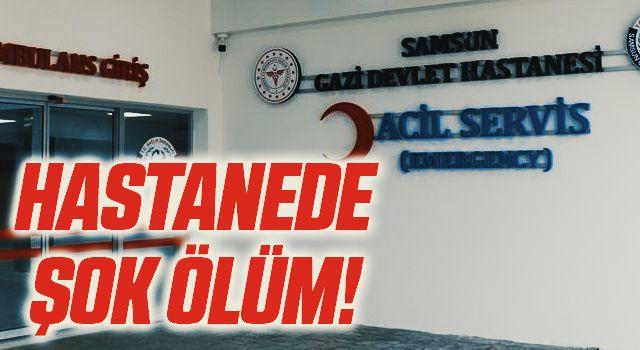 Samsun'da Hastanede Şok Ölüm!