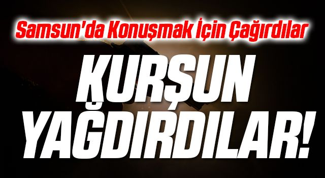 Samsun'da Konuşmak İçin Çağırdılar Kurşun Yağdırdılar!