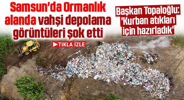 Samsun'da Ormanlık alanda vahşi depolamagörüntüleri şok etti! Başkan Topaloğlu: 'Kurban atıkları için hazırladık'