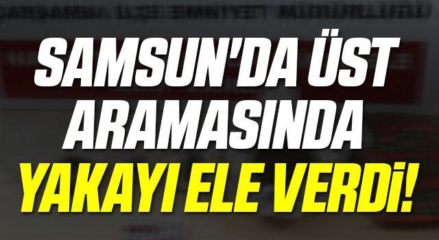 Samsun'da Üst Aramasında Yakayı Ele Verdi!