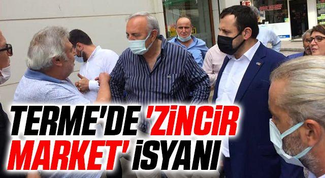 Terme'de 'zincir market' isyanı