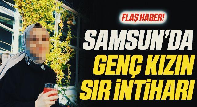 Samsun'da Genç Kızın Sır İntiharı!