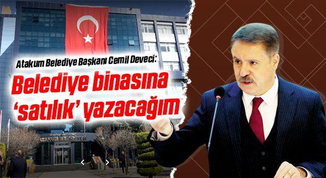 Atakum Belediye Başkanı Cemil Deveci: Belediye binasına 'satılık' yazacağım