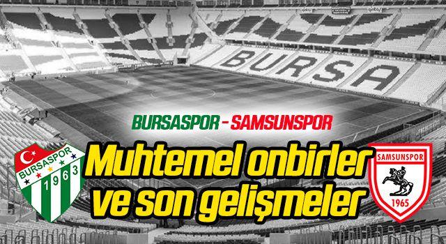Bursaspor - Yılport Samsunspor (Muhtemel 11'ler ve son gelişmeler)